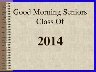 Good Morning Seniors  Class Of 2014