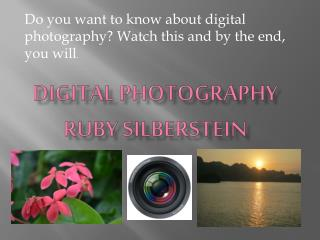 Digital Photography  Ruby Silberstein