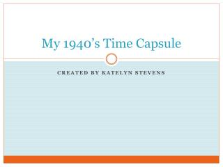 My 1940's Time Capsule
