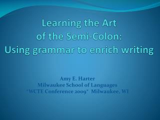 Learning the Art  of the Semi-Colon:  Using grammar to enrich writing