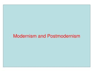 Modernism and Postmodernism
