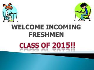 WELCOME INCOMING FRESHMEN