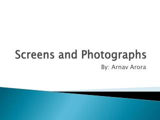 Screens and Photographs
