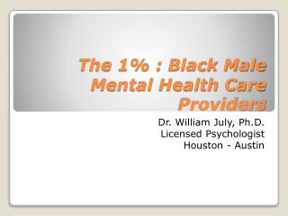 The 1 % : Black Male Mental Health Care Providers