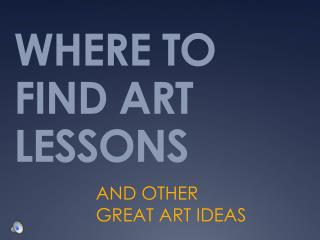 WHERE TO FIND ART LESSONS