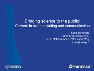 Bringing science to the  public:  Careers  in science writing and  communication