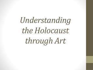 Understanding  the  Holocaust  through  Art