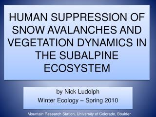 HUMAN SUPPRESSION OF SNOW AVALANCHES AND VEGETATION DYNAMICS IN THE SUBALPINE ECOSYSTEM