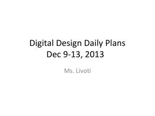 Digital Design Daily Plans  Dec 9-13,  2013