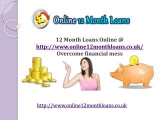 12 Month Loans Online @ http://www.online12monthloans.co.uk/