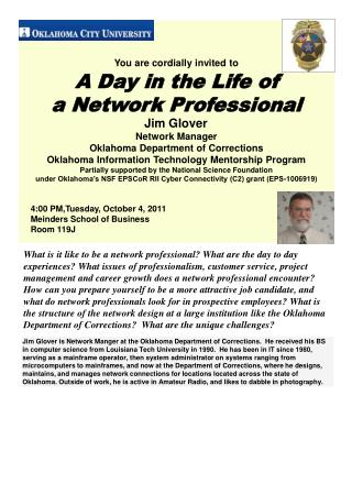 You  are cordially invited to A  Day in the Life of a Network Professional Jim Glover	 Network Manager Oklahoma Departm
