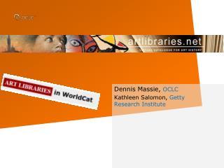 Dennis Massie,  OCLC Kathleen Salomon,  Getty Research Institute