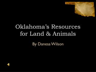 Oklahoma's Resources  for Land & Animals
