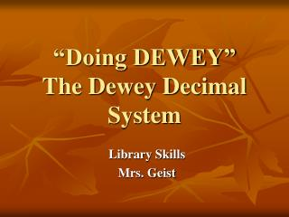 �Doing DEWEY� The Dewey Decimal System