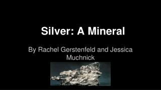 Silver: A Mineral