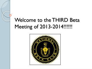Welcome to the THIRD Beta Meeting of 2013-2014!!!!!!