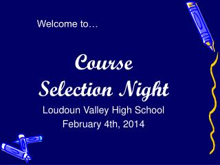 Welcome to…  Course Selection Night Loudoun Valley High School February 4th, 2014