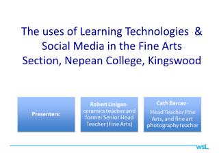 The uses of Learning Technologies  &  S ocial  M edia in the Fine Arts Section,  N epean College, Kingswood
