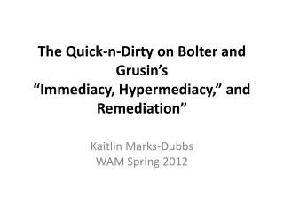 "The Quick- n -Dirty on Bolter and  Grusin's ""Immediacy,  Hypermediacy ,"" and Remediation"""