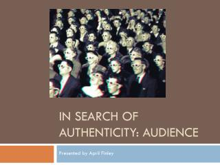 In Search of Authenticity: Audience