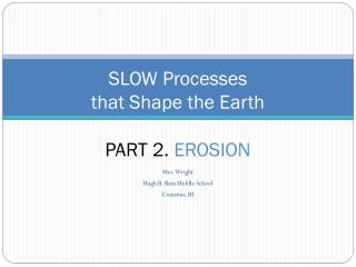 SLOW Processes  that Shape the Earth PART 2.  EROSION