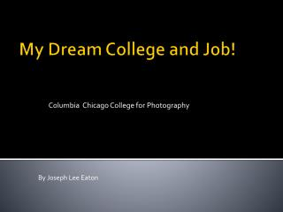 My Dream College and Job!
