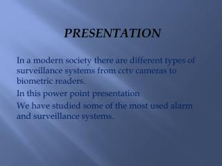 PRESENTATION In a  modern  society  there  are  different types  of  surveillance systems  from  cctv cameras  to  biom