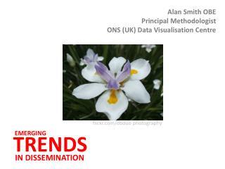 Alan Smith OBE Principal Methodologist ONS (UK) Data Visualisation Centre