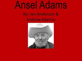 Ansel  Adams By: Ian Anderson & Andrew Marino