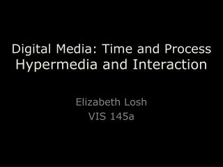 Digital Media: Time and Process Hypermedia and Interaction