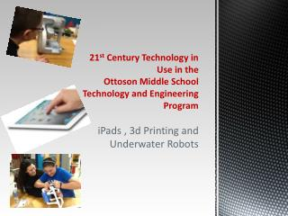 21 st  Century Technology in Use in the  Ottoson  Middle School  Technology and Engineering  Program