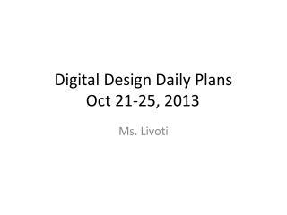 Digital Design Daily Plans  Oct 21-25, 2013