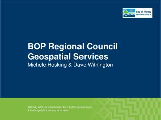 BOP Regional Council Geospatial Services Michele Hosking & Dave Withington