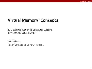 Virtual Memory: Concepts 15- 213:  Introduction to Computer Systems	 15 th  Lecture, Oct. 14, 2010