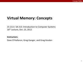 Virtual Memory: Concepts 15-213 / 18-213: Introduction to Computer Systems	 16 th  Lecture, Oct.  23, 2012