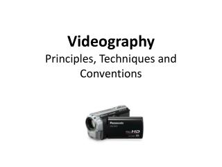 Videography Principles, Techniques and Conventions