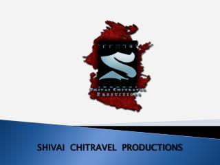 SHIVAI  CHITRAVEL  PRODUCTIONS