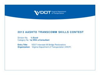 2013 AASHTO  TransComm  Skills Contest  Division No.      1) Excel Category  No.  1a) With a Consultant Entry Title:  V