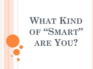 What Kind of �Smart� are You?