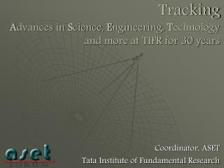Tracking A dvances in  S cience,  E ngineering,  T echnology and more at TIFR for 30 years