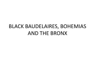 BLACK BAUDELAIRES, BOHEMIAS AND THE BRONX