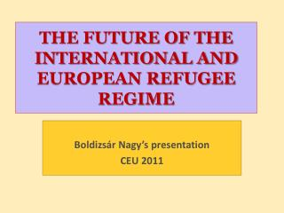 THE FUTURE OF THE INTERNATIONAL AND EUROPEAN REFUGEE REGIME