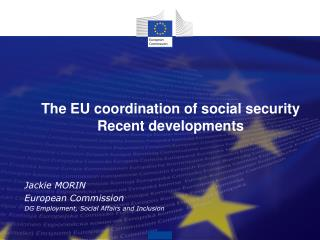 The EU coordination of social security Recent developments