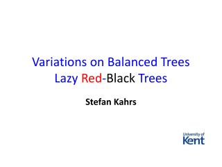 Variations on Balanced Trees Lazy  Red - Black  Trees