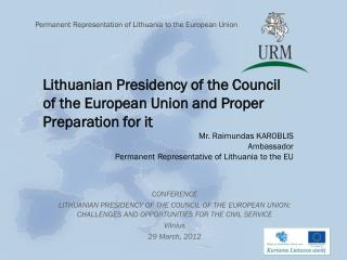 CONFERENCE LITHUANIAN PRESIDENCY OF THE COUNCIL OF THE EUROPEAN UNION: CHALLENGES AND OPPORTUNITIES FOR THE CIVIL SERVI