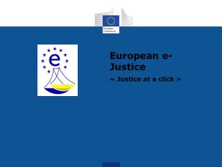 European e-Justice  « Justice at a click »