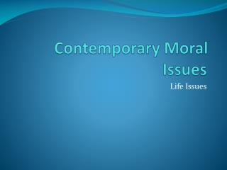Contemporary Moral Issues