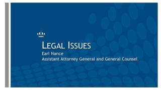 Legal Issues Earl Nance Assistant Attorney General and General Counsel