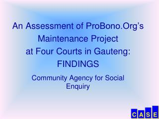 An Assessment of  ProBono.Org's  Maintenance Project at Four Courts in Gauteng: FINDINGS