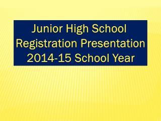Junior High School  Registration Presentation 2014-15 School Year